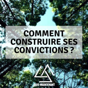 Comment construire ses convictions