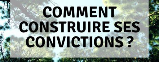 Comment construire ses convictions?