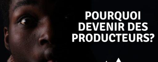 Pourquoi  devenir des producteurs?